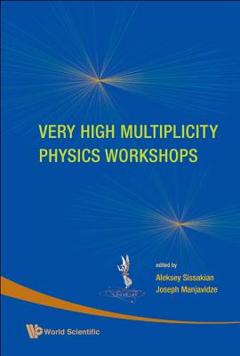 Very High Multiplicity Physics Workshops - Proceedings of the Vhm Physics Workshops - Manjavidze, Joseph (Editor), and Sissakian, Alexey N (Editor)
