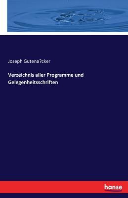 Verzeichnis Aller Programme Und Gelegenheitsschriften - Gutenacker, Joseph