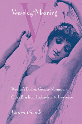 Vessels of Meaning: Women's Bodies, Gender Norms and Class Bias from Richardson to Lawrence - Fasick, Laura