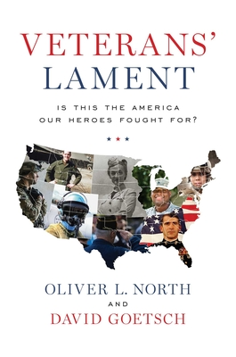 Veterans' Lament: Is This the America Our Heroes Fought For? - North, Oliver L, and Goetsch, David
