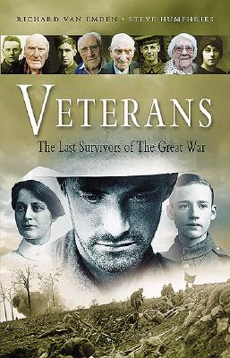 Veterans: The Last Survivors of the Great War - Van Emden, Richard