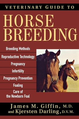 Veterinary Guide to Horse Breeding - Darling, Kjersten, D.V.M., and Giffin, James M