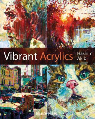 Vibrant Acrylics: A Contemporary Guide to Capturing Life with Colour and Vitality - Akib, Hashim