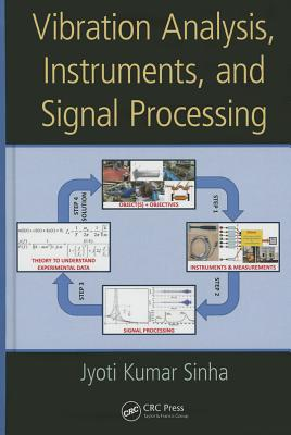 Vibration Analysis, Instruments, and Signal Processing - Kumar Sinha, Jyoti