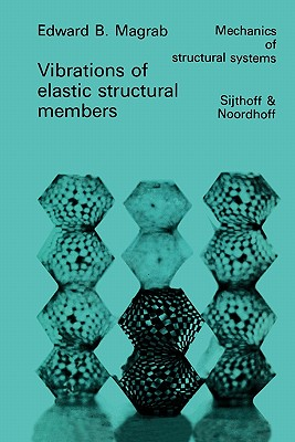 Vibrations of Elastic Structural Members - Magrab, Edward B.