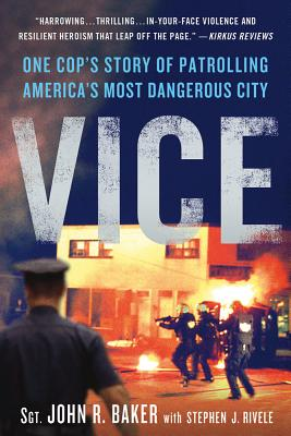 Vice: One Cop's Story of Patrolling America's Most Dangerous City - Baker, John R, Professor, and Rivele, Stephen J