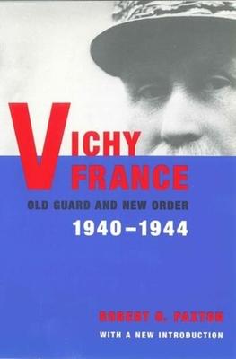 Vichy France: Old Guard and New Order - Paxton, Robert