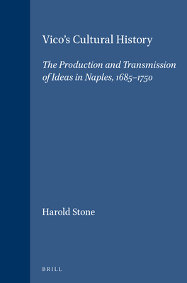Vico's Cultural History: The Production and Transmission of Ideas in Naples, 1685-1750 - Stone, Harold
