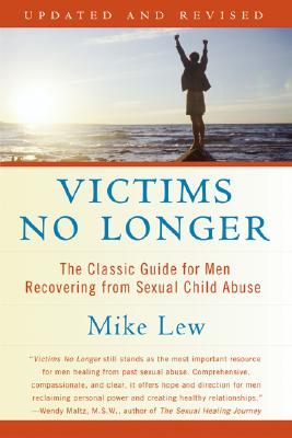 Victims No Longer (Second Edition): The Classic Guide for Men Recovering from Sexual Child Abuse - Lew, Mike
