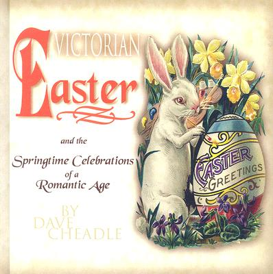 Victorian Easter and the Springtime Celebrations of a Romantic Age - Cheadle, Dave