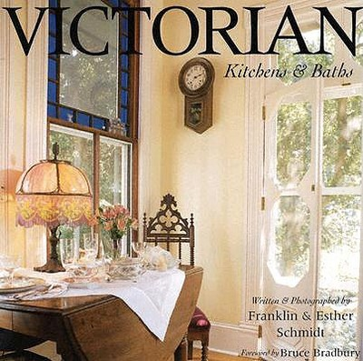 Victorian Kitchens & Baths: Bringing Victorian Romance Into the Heart of the Home - Schmidt, Franklin, and Schmidt, Esther