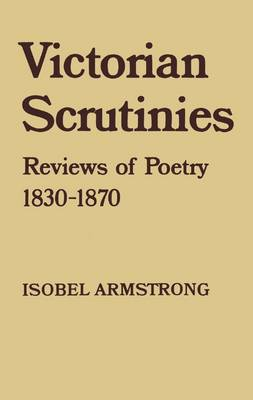Victorian Scrutinies: Reviews of Poetry, 1830-1870 - Armstrong, Isobel