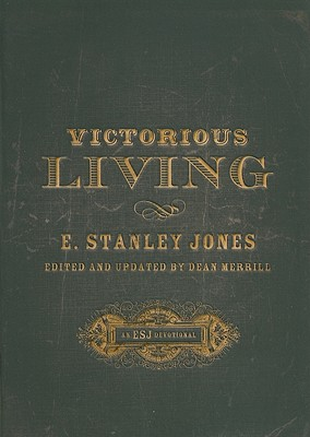 Victorious Living - Jones, E Stanley, and Merrill, Dean (Editor)