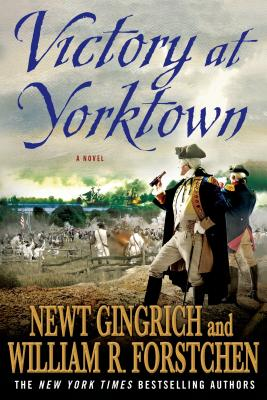 Victory at Yorktown - Gingrich, Newt, Dr., and Forstchen, William R, and Hanser, Albert S (Contributions by)