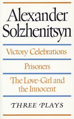 Victory Celebrations / Prisoners / the Love-Girl and the Innocent: Three Plays - Solzhenitsyn, Aleksandr