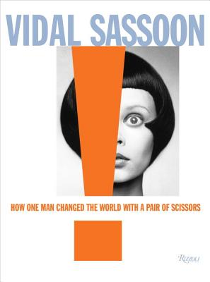 Vidal Sassoon: How One Man Changed the World with a Pair of Scissors - Sassoon, Vidal, and Gordon, Michael, and Coddington, Grace (Preface by)