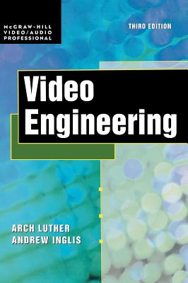 Video Engineering - Luther, Arch C, and Inglis, Andrew F