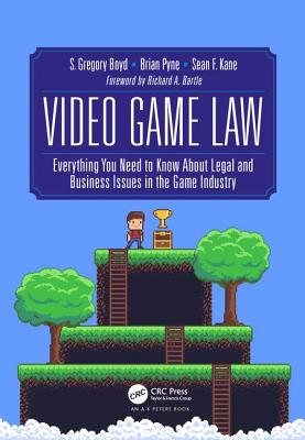 Video Game Law: Everything you need to know about Legal and Business Issues in the Game Industry - Boyd, S. Gregory, and Pyne, Brian, and Kane, Sean F.