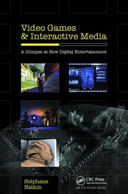 Video Games and Interactive Media: A Glimpse at New Digital Entertainment - Natkin, Stephane