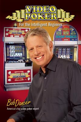 Video Poker for the Intelligent Beginner - Dancer, Bob