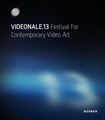 Videonale 13: Festival for Contemporary Video Art - Elben, Georg (Editor), and Rustemeyer, Dirk (Text by), and Block, Annette (Text by)