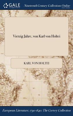 Vierzig Jahre, Von Karl Von Holtei - Holtei, Karl Von
