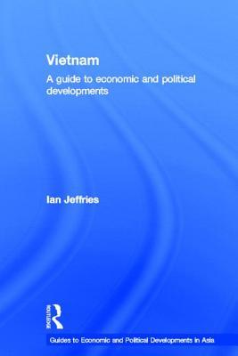 Vietnam: A Guide to Economic and Political Developments - Jeffries, Ian