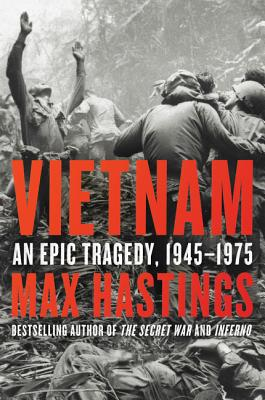 Vietnam: An Epic Tragedy, 1945-1975 - Hastings, Max