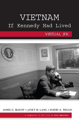 Vietnam If Kennedy Had Lived: Virtual JFK - Blight, James G