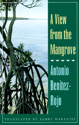 View from the Mangrove - Benitez-Rojo, Antonio, and Benitez, Hilda Otano, and Maraniss, James (Translated by)