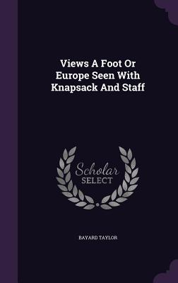 Views a Foot or Europe Seen with Knapsack and Staff - Taylor, Bayard