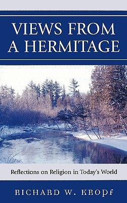 Views from a Hermitage: Theological Reflections on Religion in Today's World - Kropf, Richard W