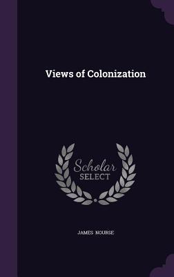 Views of Colonization - Nourse, James