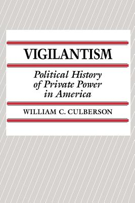 Vigilantism: Political History of Private Power in America - Culberson, William C