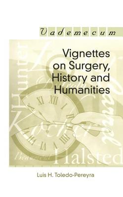 Vignettes on Surgery, History, and Humanities - Toledo-Pereyra, Luis Horacio