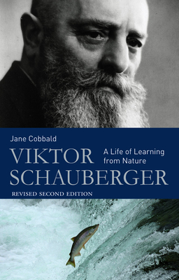 Viktor Schauberger: A Life of Learning from Nature - Cobbald, Jane