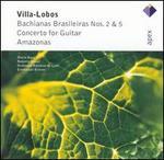 Villa-Lobos: Bachianas Brasileiras Nos. 2 & 5; Concerto for Guitar; Amazonas