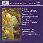 Villa-Lobos: Pequena su�te; Bachianas brasileiras Nos. 2, 5 & 6; Assobio a jato; Capriccio; Prel�dio; El�gie