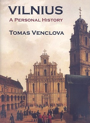 Vilnius: A Personal History - Venclova, Tomas, and Dembo, Margot Bettauer (Translated by), and Milosz, Czeslaw