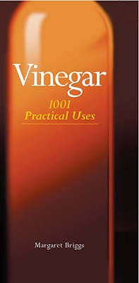 Vinegar: 1001 Practical Uses - Briggs, Margaret