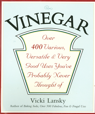 Vinegar: Over 400 Various, Versatile, and Very Good Uses You've Probably Never Thought of - Lansky, Vicki, and Campbell, Martha (Illustrator)