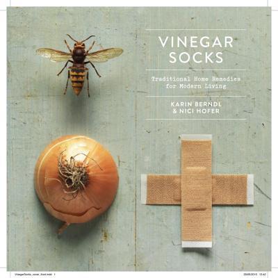 Vinegar Socks: Traditional Home Remedies for Modern Living - Berndl, Karin, and Hofer, Nici