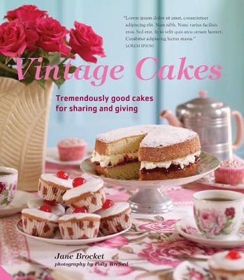 Vintage Cakes: More Than 90 Heirloom Recipes for Tremendously Good Cakes - Brocket, Jane, and Wreford, Polly (Photographer)