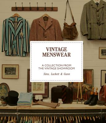 Vintage Menswear: A Collection from The Vintage Showroom - Gunn, Douglas, and Sims, Josh, and Luckett, Roy