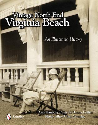 Vintage North End, Virginia Beach: An Illustrated History - Callis, Ann Hanbury