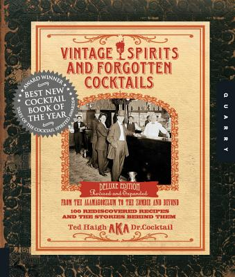Vintage Spirits and Forgotten Cocktails: From the Alamagoozlum to the Zombie and Beyond: 100 Rediscovered Recipes and the Stories Behind Them - Haigh, Ted