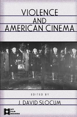 Violence and American Cinema - Slocum, David
