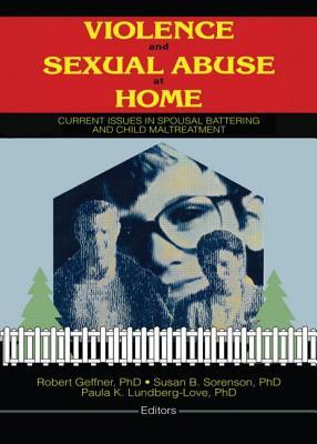 Violence and Sexual Abuse at Home - Lundberg Love, Paula, and Geffner, Robert, PhD (Editor), and Sorenson, Susan B (Editor)