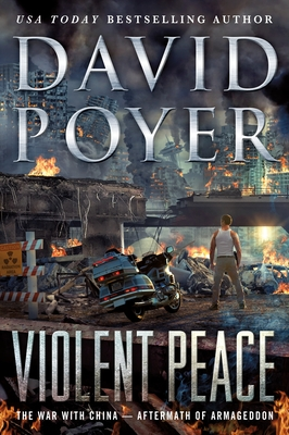 Violent Peace: The War with China: Aftermath of Armageddon - Poyer, David