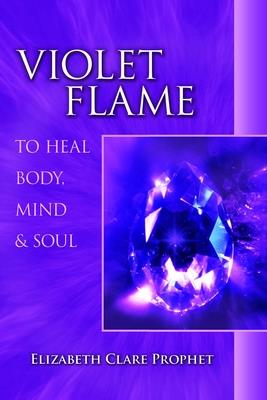 Violet Flame to Heal Body, Mind & Soul - Prophet, Elizabeth Clare
